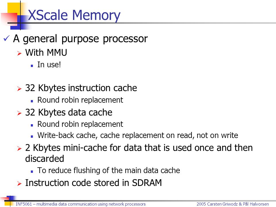 2005 Carsten Griwodz & Pål HalvorsenINF5061 – multimedia data communication using network processors XScale Memory A general purpose processor  With MMU In use.