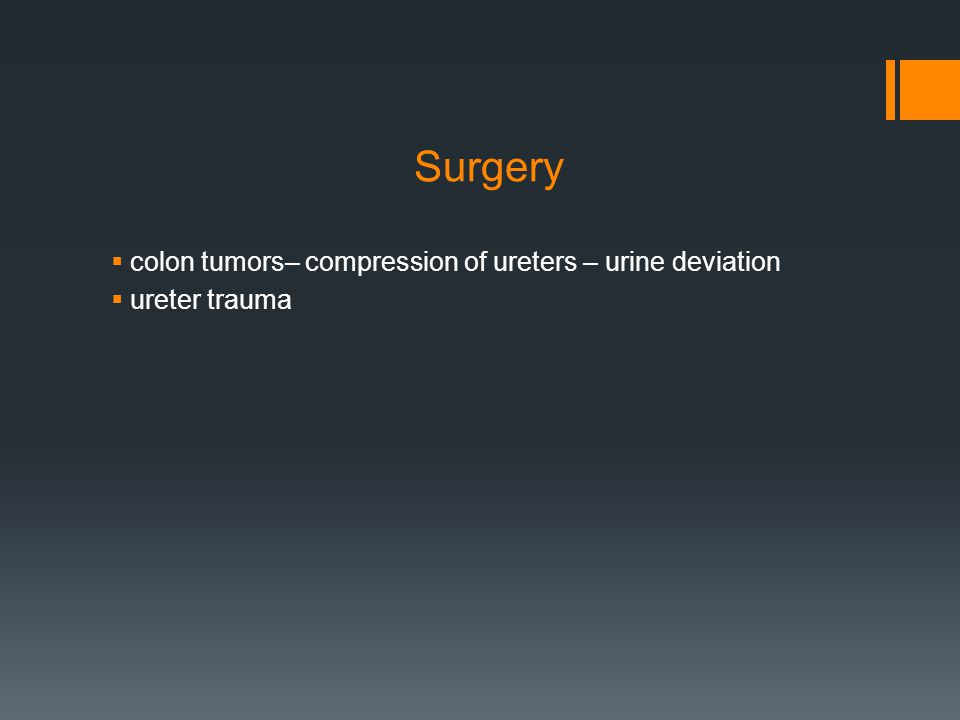 Surgery  colon tumors– compression of ureters – urine deviation  ureter trauma