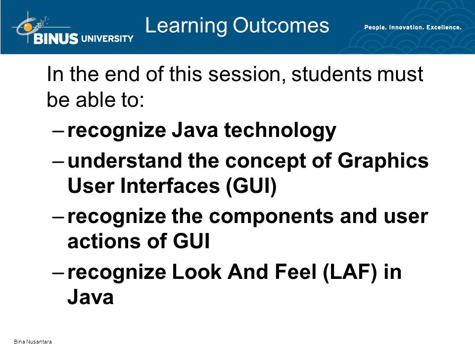 Bina Nusantara Learning Outcomes In the end of this session, students must be able to: –recognize Java technology –understand the concept of Graphics