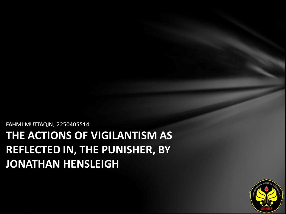 FAHMI MUTTAQIN, 2250405514 THE ACTIONS OF VIGILANTISM AS REFLECTED IN, THE PUNISHER, BY JONATHAN HENSLEIGH