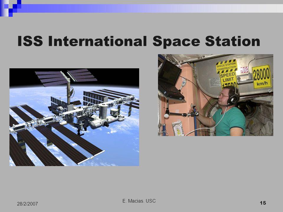 E. Macias. USC 15 28/2/2007 ISS International Space Station