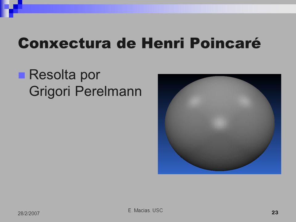 E. Macias. USC 23 28/2/2007 Conxectura de Henri Poincaré Resolta por Grigori Perelmann