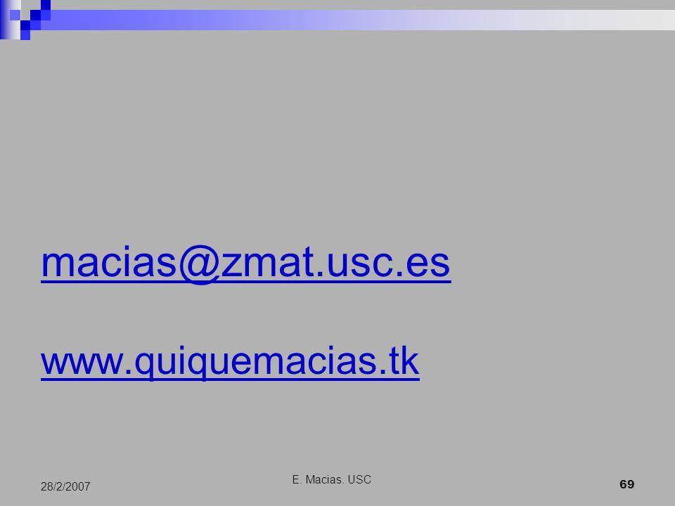 E. Macias. USC 69 28/2/2007 macias@zmat.usc.es www.quiquemacias.tk