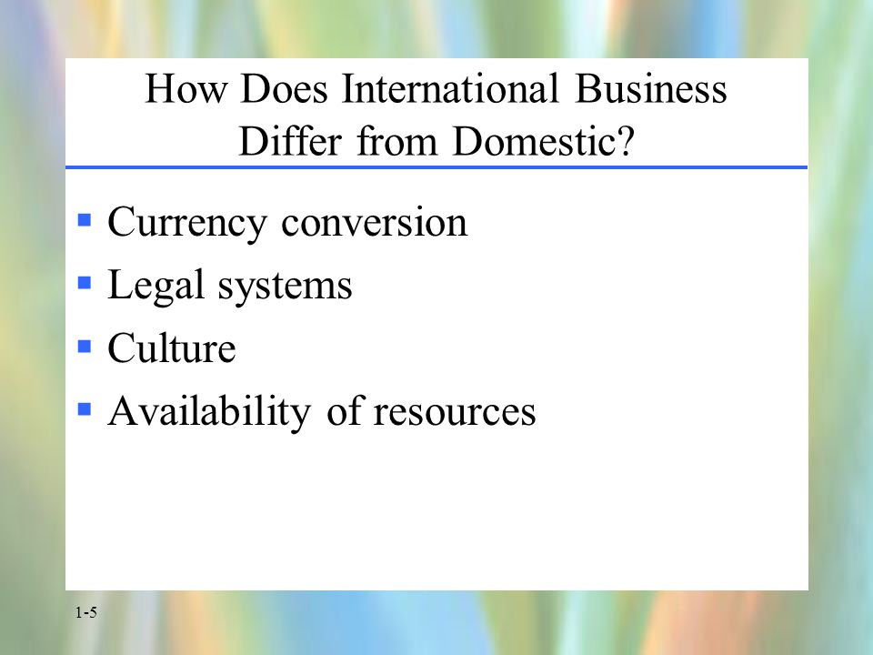 1-5 How Does International Business Differ from Domestic.
