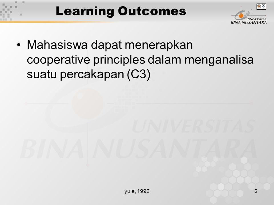 yule, 19922 Learning Outcomes Mahasiswa dapat menerapkan cooperative principles dalam menganalisa suatu percakapan (C3)