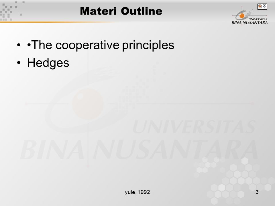 yule, 19924 4.1 Cooperative principles (1) People involved in a conversation will cooperate with each other The cooperative principles: –Four maxims: Quantity Quality Relation Manner