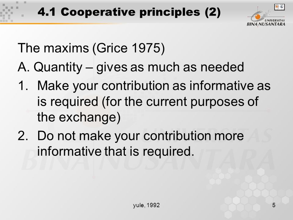 yule, 19925 4.1 Cooperative principles (2) The maxims (Grice 1975) A.