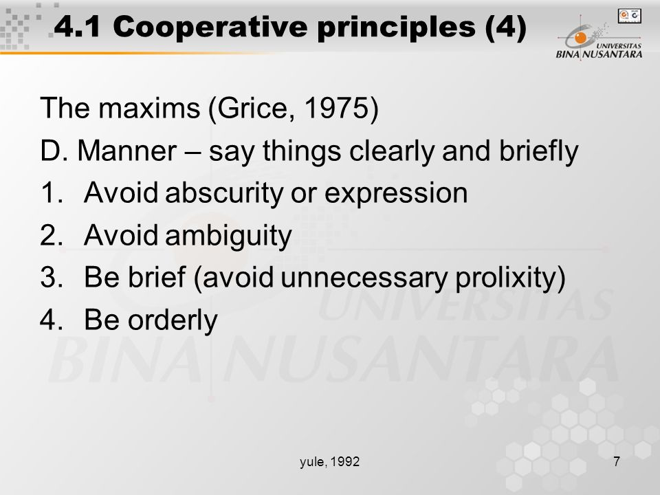 yule, 19927 4.1 Cooperative principles (4) The maxims (Grice, 1975) D.