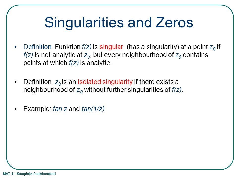 MAT 4 – Kompleks Funktionsteori Singularities and Zeros Definition.