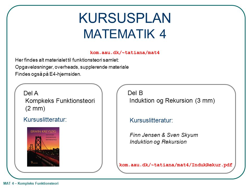 MAT 4 – Kompleks Funktionsteori What should we learn today.