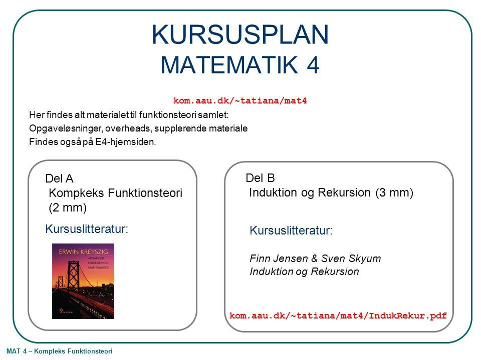 MAT 4 – Kompleks Funktionsteori KURSUSPLAN MATEMATIK 4 kom.aau.dk/~tatiana/mat4 Her findes alt materialet til funktionsteori samlet: Opgaveløsninger, overheads, supplerende materiale Findes også på E4-hjemsiden.