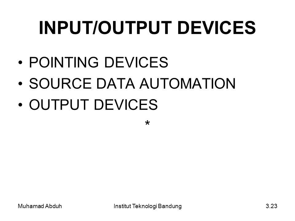 Muhamad AbduhInstitut Teknologi Bandung3.23 INPUT/OUTPUT DEVICES POINTING DEVICES SOURCE DATA AUTOMATION OUTPUT DEVICES *