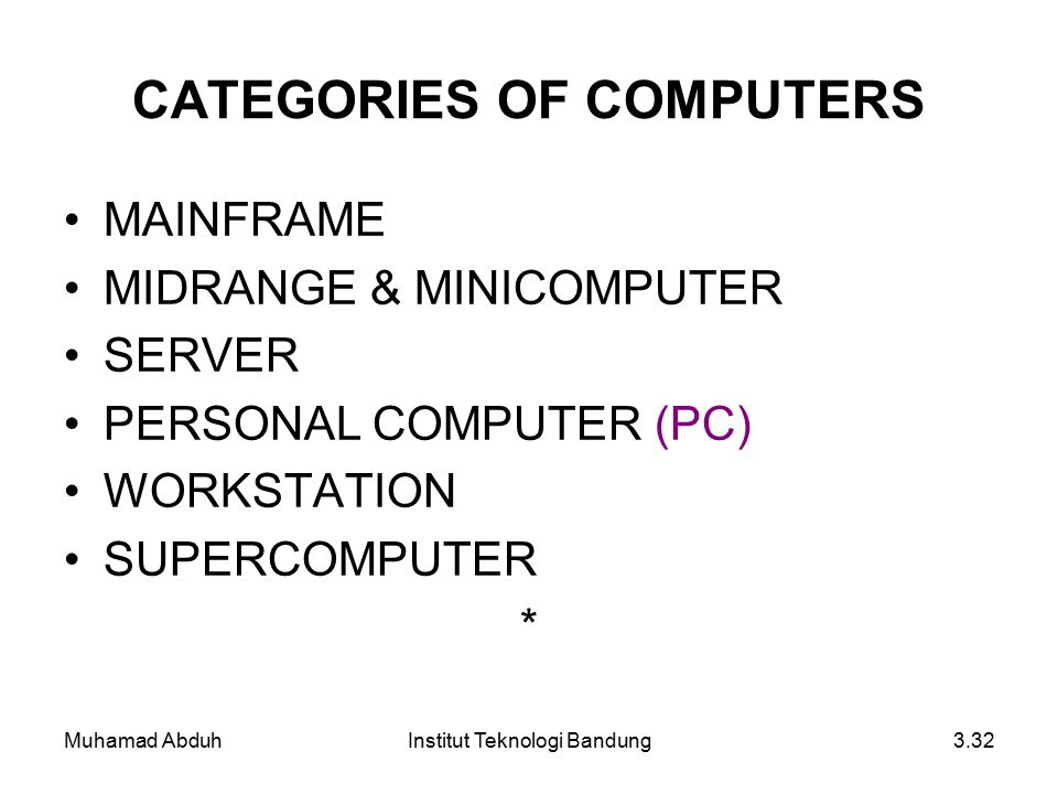 Muhamad AbduhInstitut Teknologi Bandung3.32 CATEGORIES OF COMPUTERS MAINFRAME MIDRANGE & MINICOMPUTER SERVER PERSONAL COMPUTER (PC) WORKSTATION SUPERC