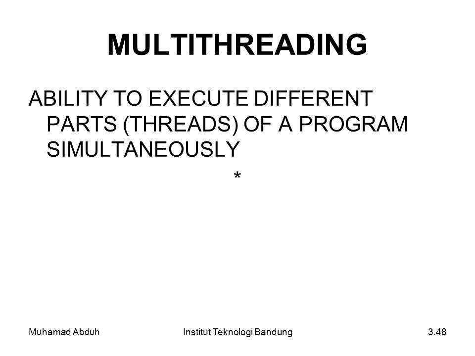 Muhamad AbduhInstitut Teknologi Bandung3.48 MULTITHREADING ABILITY TO EXECUTE DIFFERENT PARTS (THREADS) OF A PROGRAM SIMULTANEOUSLY *