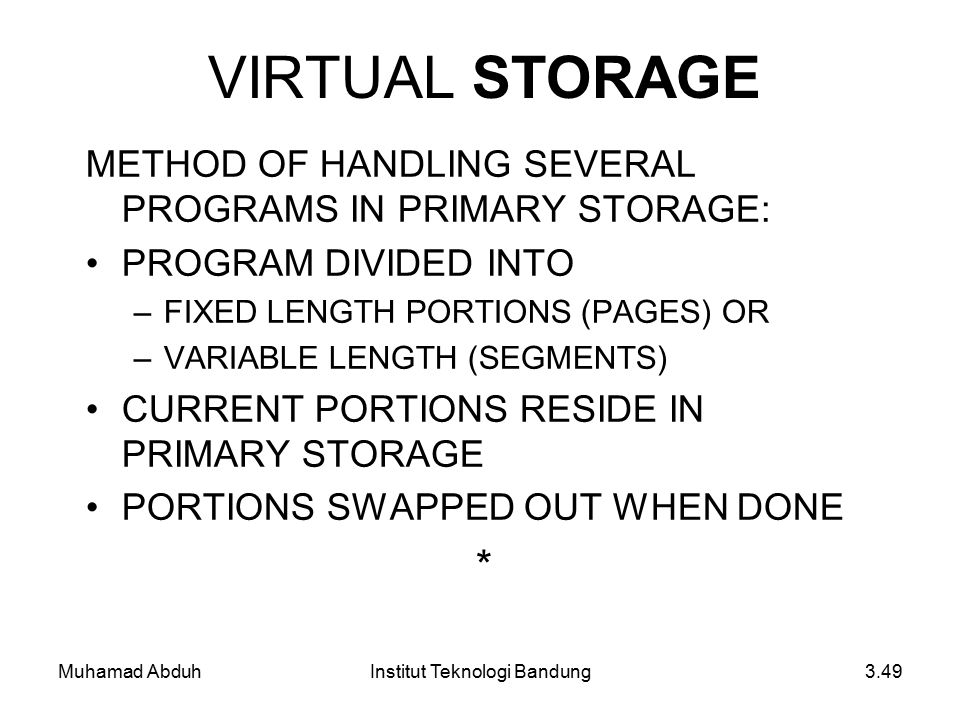 Muhamad AbduhInstitut Teknologi Bandung3.49 VIRTUAL STORAGE METHOD OF HANDLING SEVERAL PROGRAMS IN PRIMARY STORAGE: PROGRAM DIVIDED INTO –FIXED LENGTH