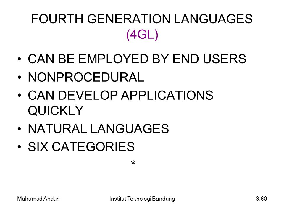 Muhamad AbduhInstitut Teknologi Bandung3.60 FOURTH GENERATION LANGUAGES (4GL) CAN BE EMPLOYED BY END USERS NONPROCEDURAL CAN DEVELOP APPLICATIONS QUIC