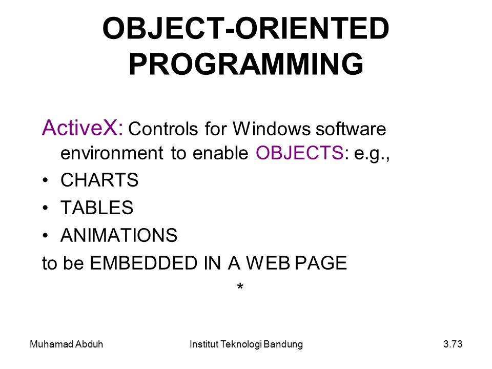 Muhamad AbduhInstitut Teknologi Bandung3.73 OBJECT-ORIENTED PROGRAMMING ActiveX: Controls for Windows software environment to enable OBJECTS: e.g., CH
