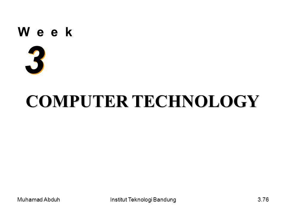 Muhamad AbduhInstitut Teknologi Bandung3.76 W e e k 3 3 COMPUTER TECHNOLOGY
