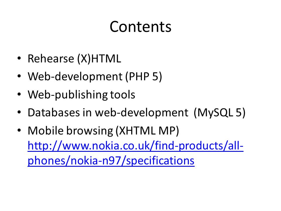 Contents Rehearse (X)HTML Web-development (PHP 5) Web-publishing tools Databases in web-development (MySQL 5) Mobile browsing (XHTML MP) http://www.no