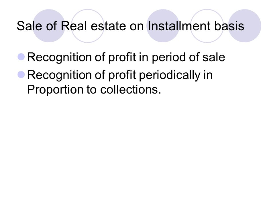 Recognition Profit in period of sale Pada saat Real estate dijual: Receivable from …XXX Real estateXXX Gain on saleXXX  Pada saat terima uang muka Cash XXX Mortgage Note XXX Receivable from … XXX
