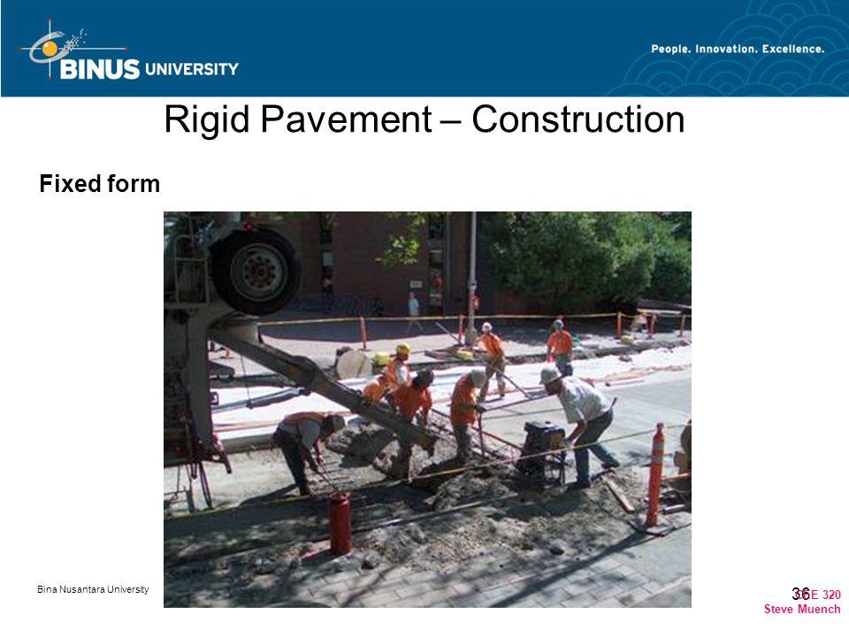 Bina Nusantara University 36 Rigid Pavement – Construction Fixed form CEE 320 Steve Muench