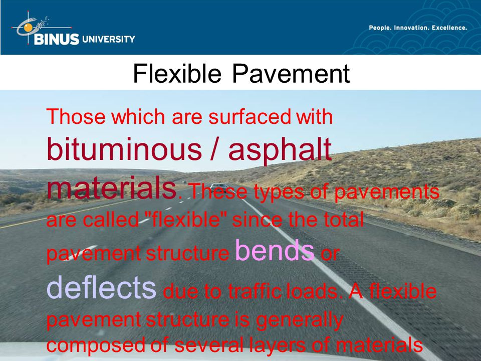 Bina Nusantara University 5 Flexible Pavement Those which are surfaced with bituminous / asphalt materials.