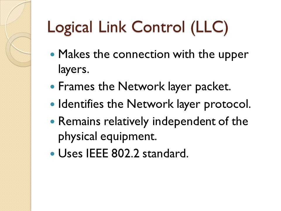 Logical Link Control (LLC) Makes the connection with the upper layers.
