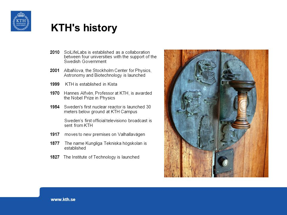 KTH's history www.kth.se 2010 SciLifeLabs is established as a collaboration between four universities with the support of the Swedish Government 2001