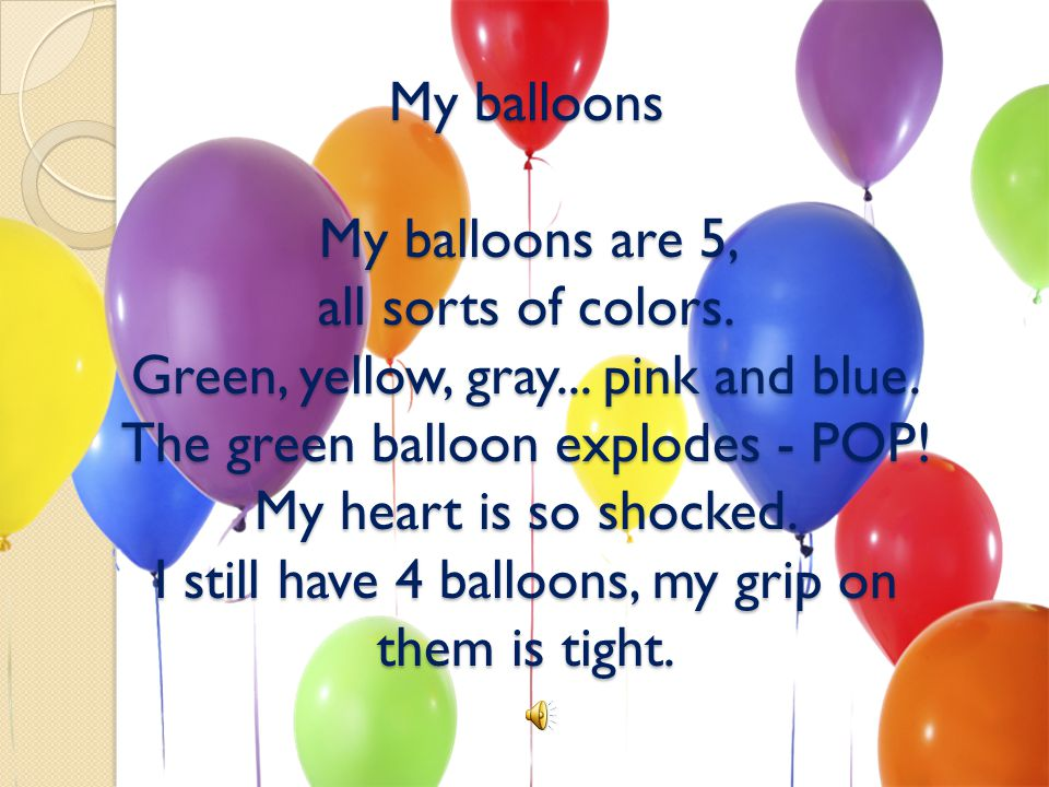My balloons My balloons are 5, all sorts of colors.