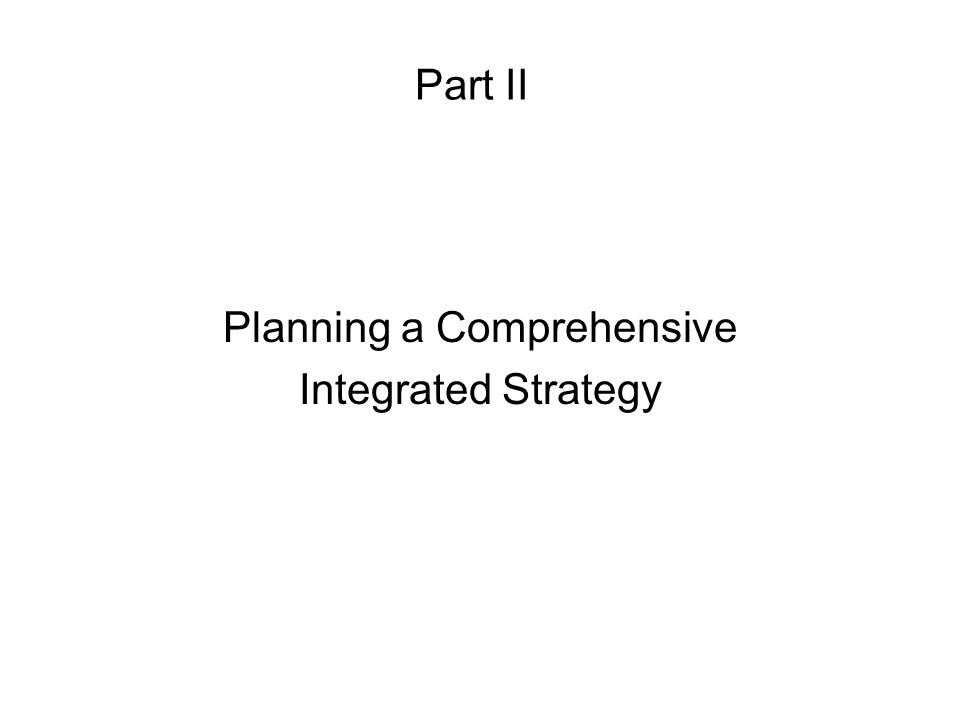 Part II Planning a Comprehensive Integrated Strategy