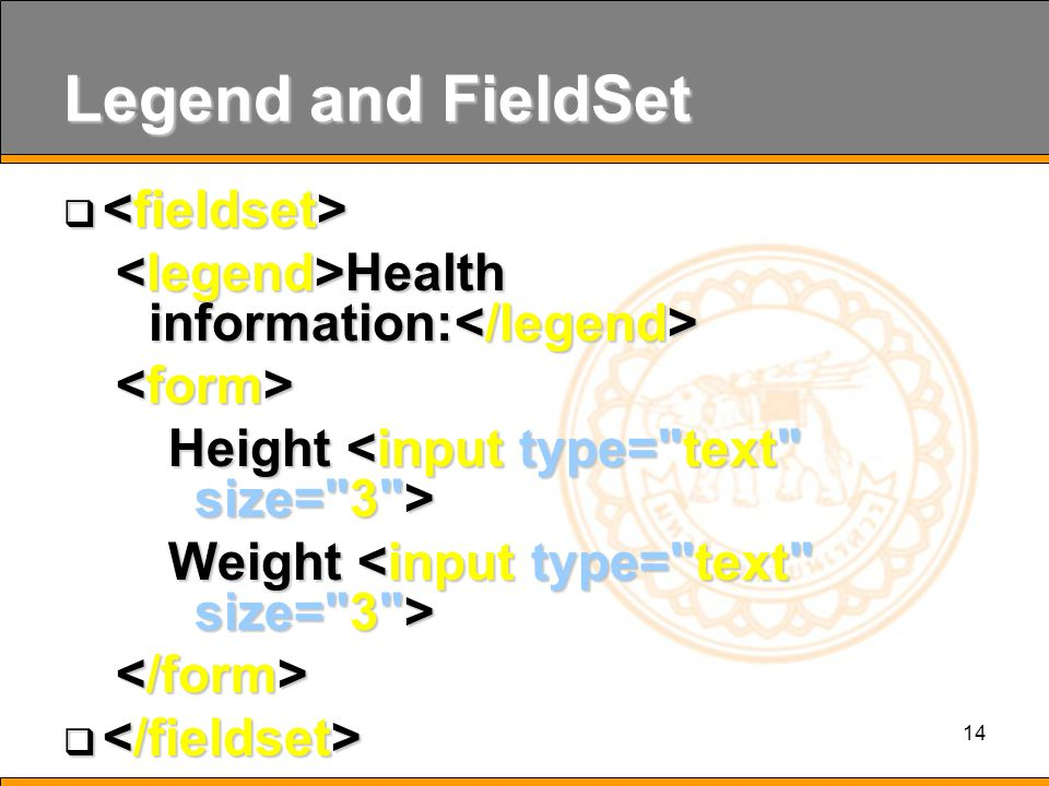 14 Legend and FieldSet   Health information: Health information: Height Height Weight Weight    If there is no border around the input form, your browser is too old.