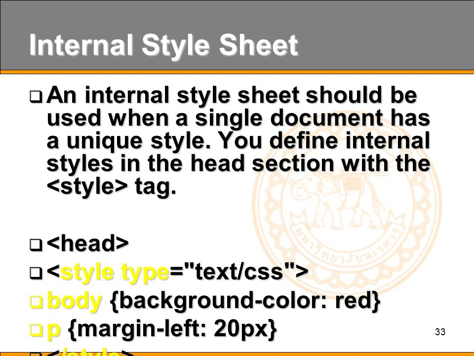 33 Internal Style Sheet  An internal style sheet should be used when a single document has a unique style.