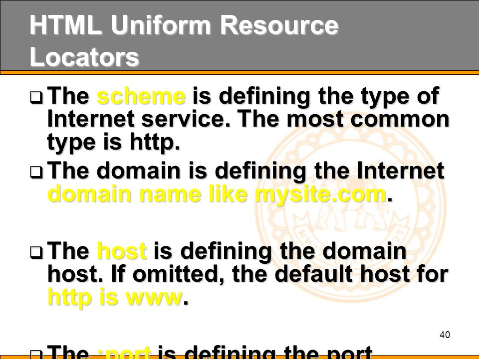 40 HTML Uniform Resource Locators  The scheme is defining the type of Internet service.