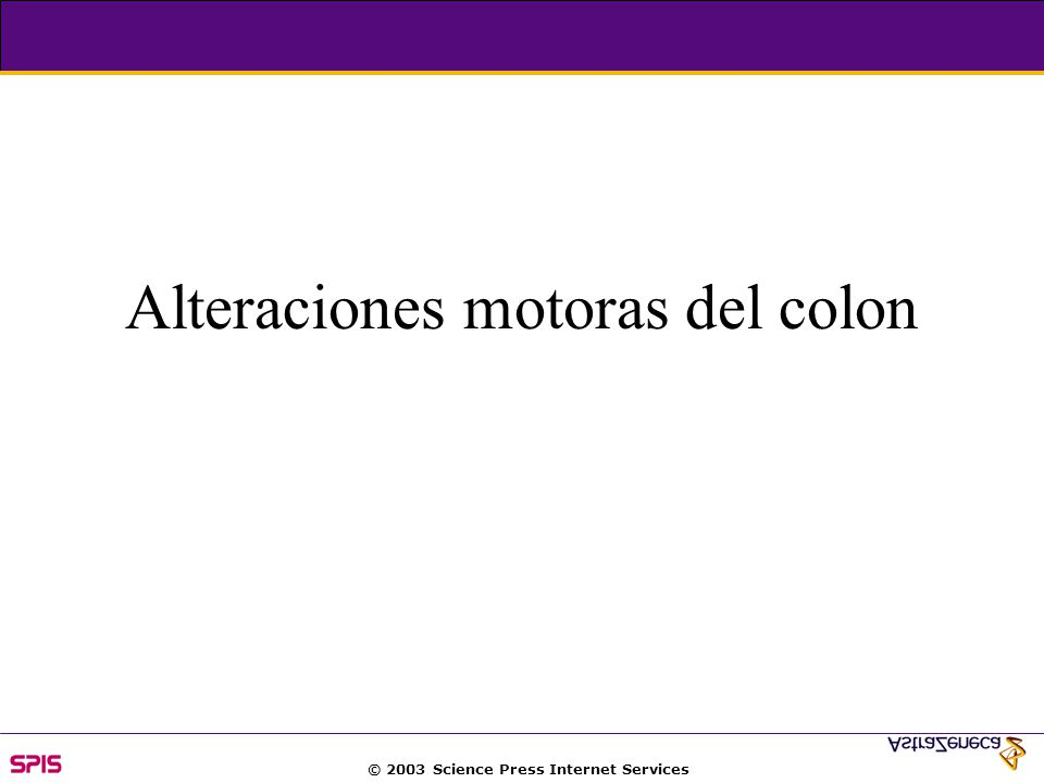 © 2003 Science Press Internet Services Alteraciones motoras del colon