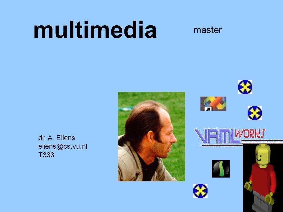 multimedia master dr. A. Eliens eliens@cs.vu.nl T333