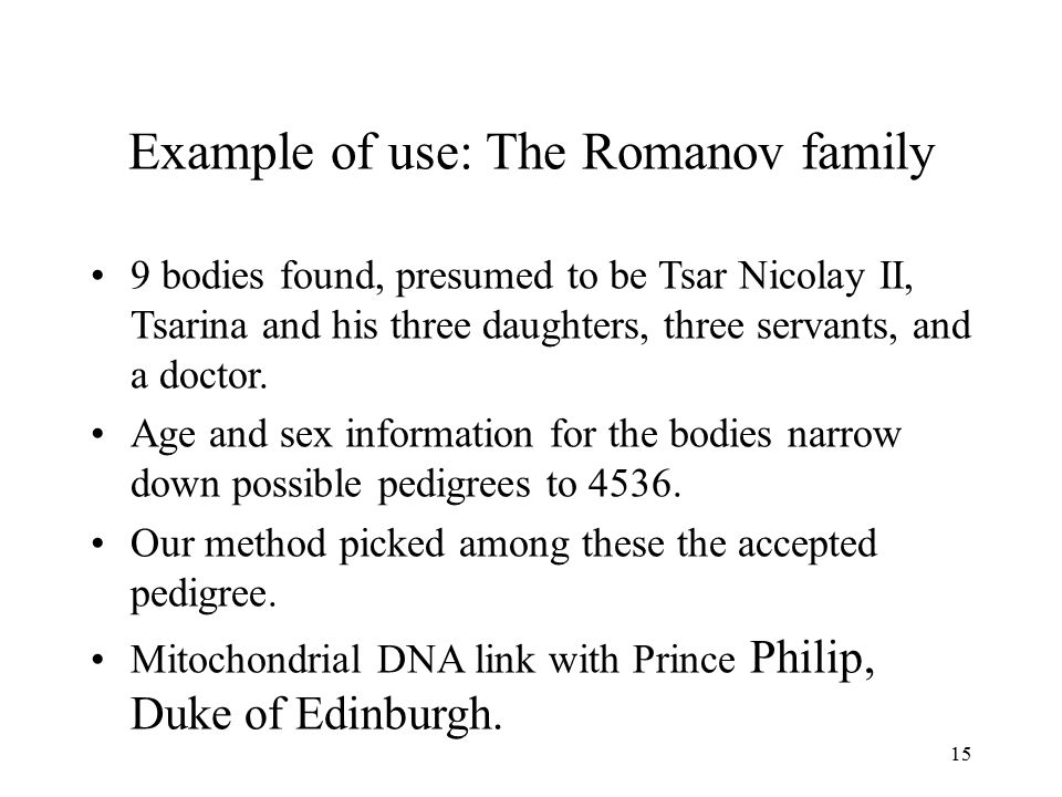 15 Example of use: The Romanov family 9 bodies found, presumed to be Tsar Nicolay II, Tsarina and his three daughters, three servants, and a doctor.