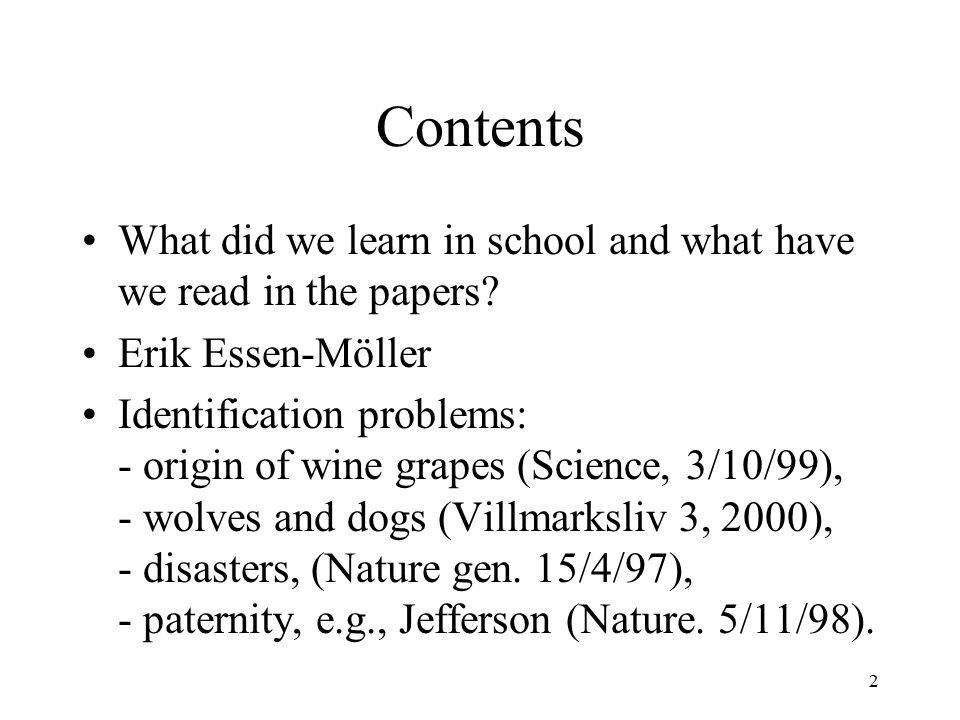2 Contents What did we learn in school and what have we read in the papers? Erik Essen-Möller Identification problems: - origin of wine grapes (Scienc