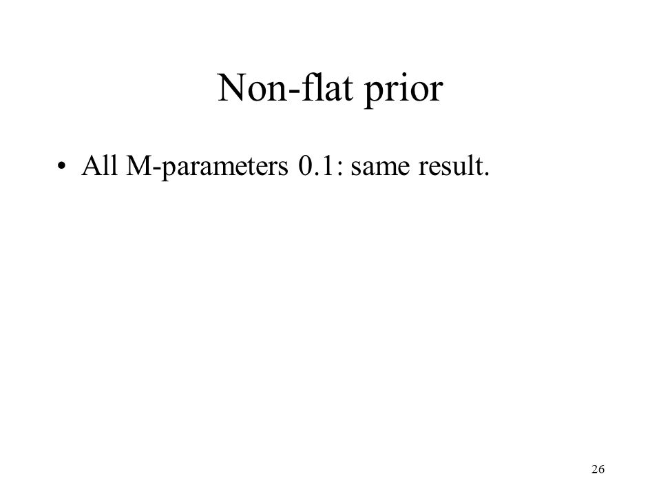 26 Non-flat prior All M-parameters 0.1: same result.