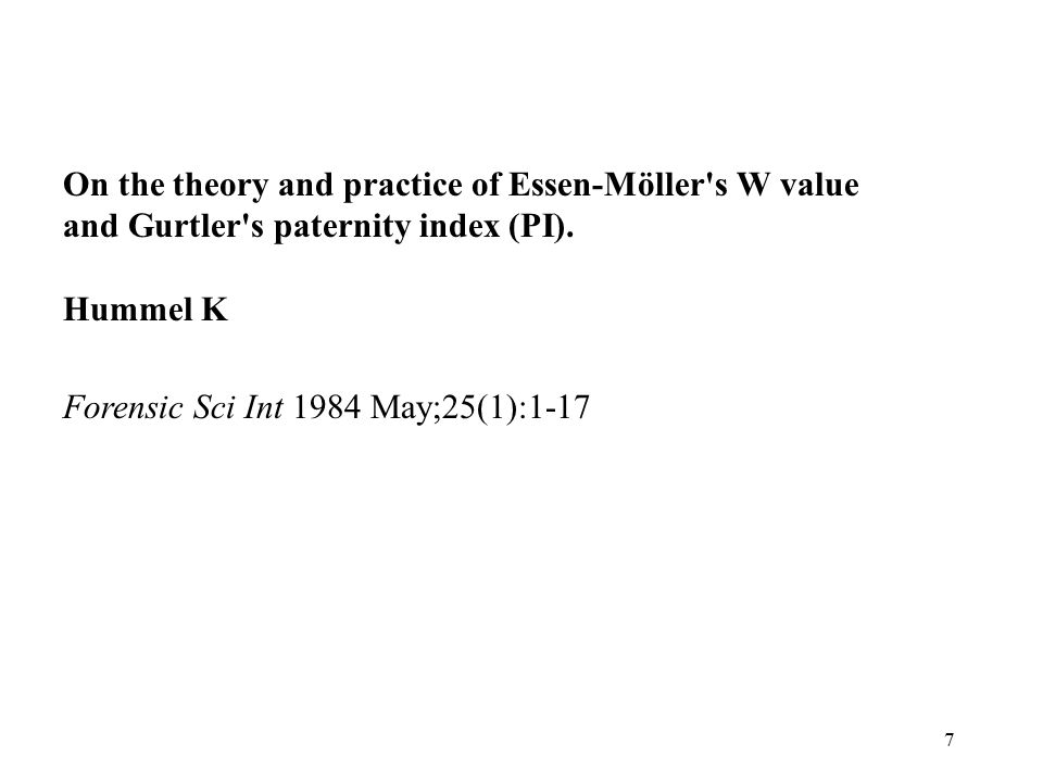 7 On the theory and practice of Essen-Möller's W value and Gurtler's paternity index (PI). Hummel K Forensic Sci Int 1984 May;25(1):1-17
