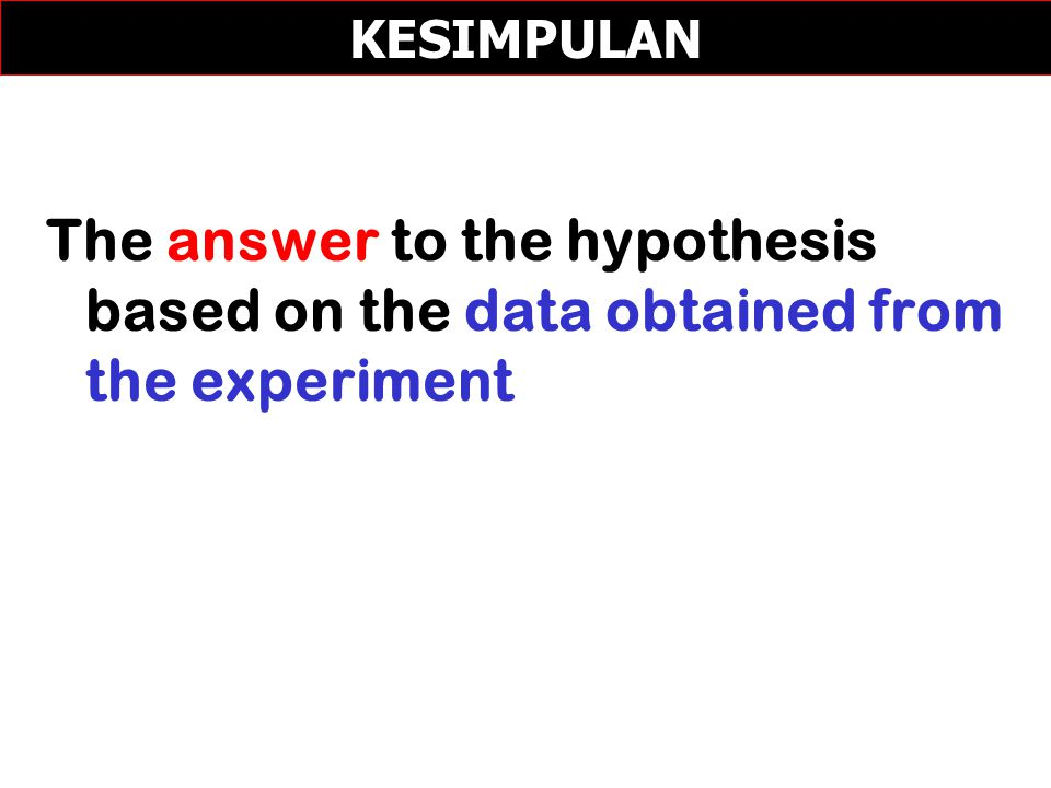 The answer to the hypothesis based on the data obtained from the experiment KESIMPULAN