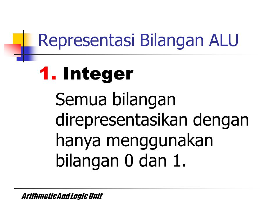 Arithmetic And Logic Unit Representasi Bilangan ALU 1.