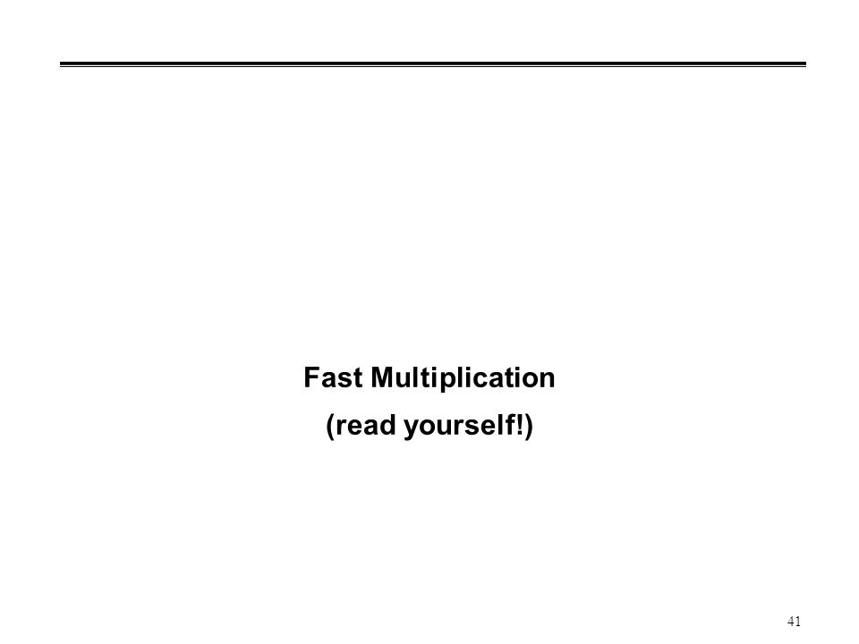 41 Fast Multiplication (read yourself!)