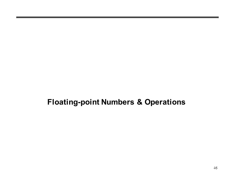 46 Floating-point Numbers & Operations