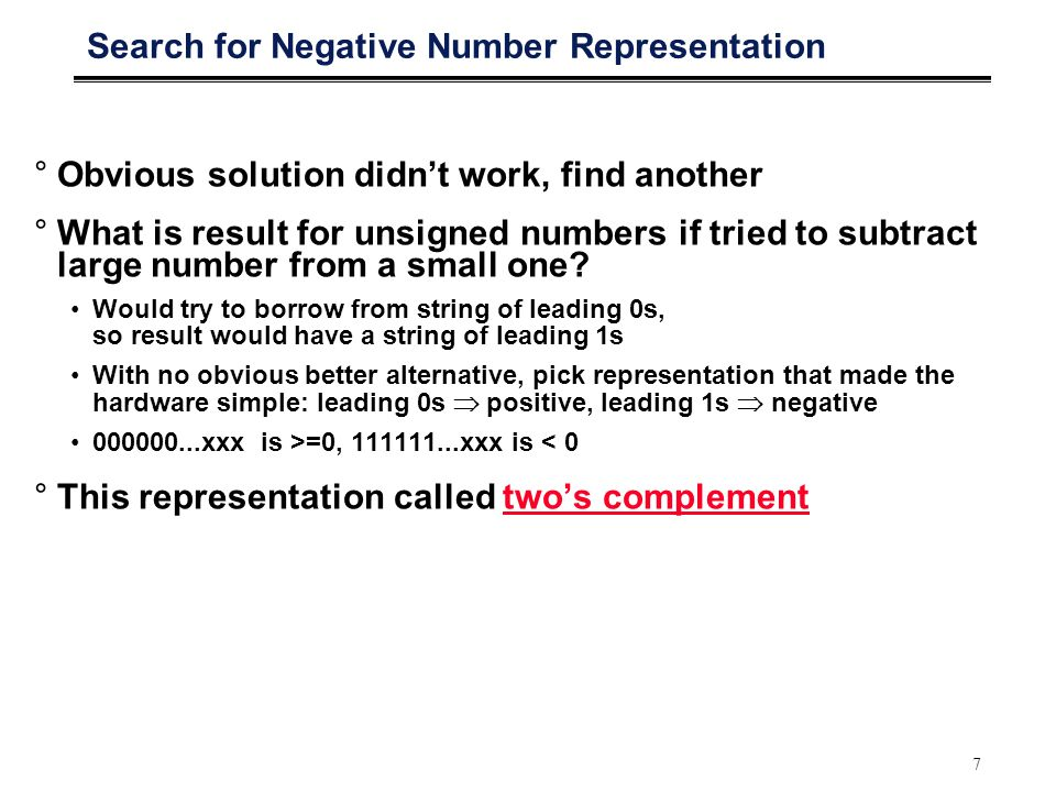 7 Search for Negative Number Representation °Obvious solution didn't work, find another °What is result for unsigned numbers if tried to subtract large number from a small one.