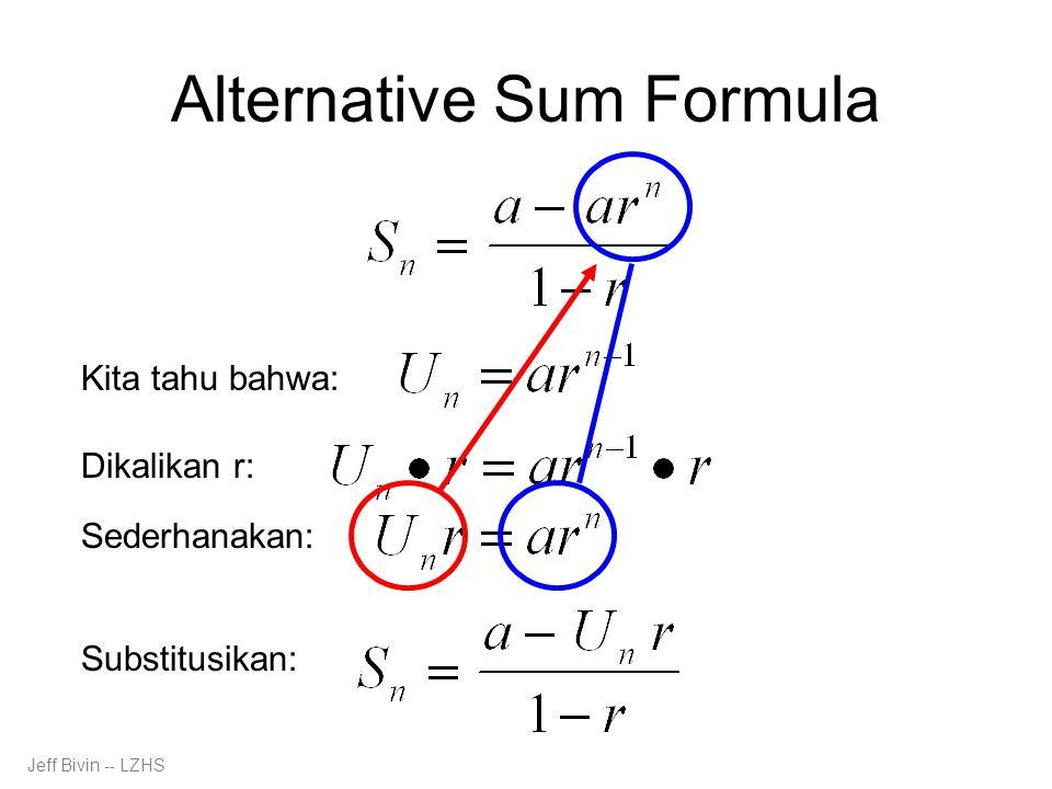 Alternative Sum Formula Kita tahu bahwa: Dikalikan r: Sederhanakan: Substitusikan: Jeff Bivin -- LZHS
