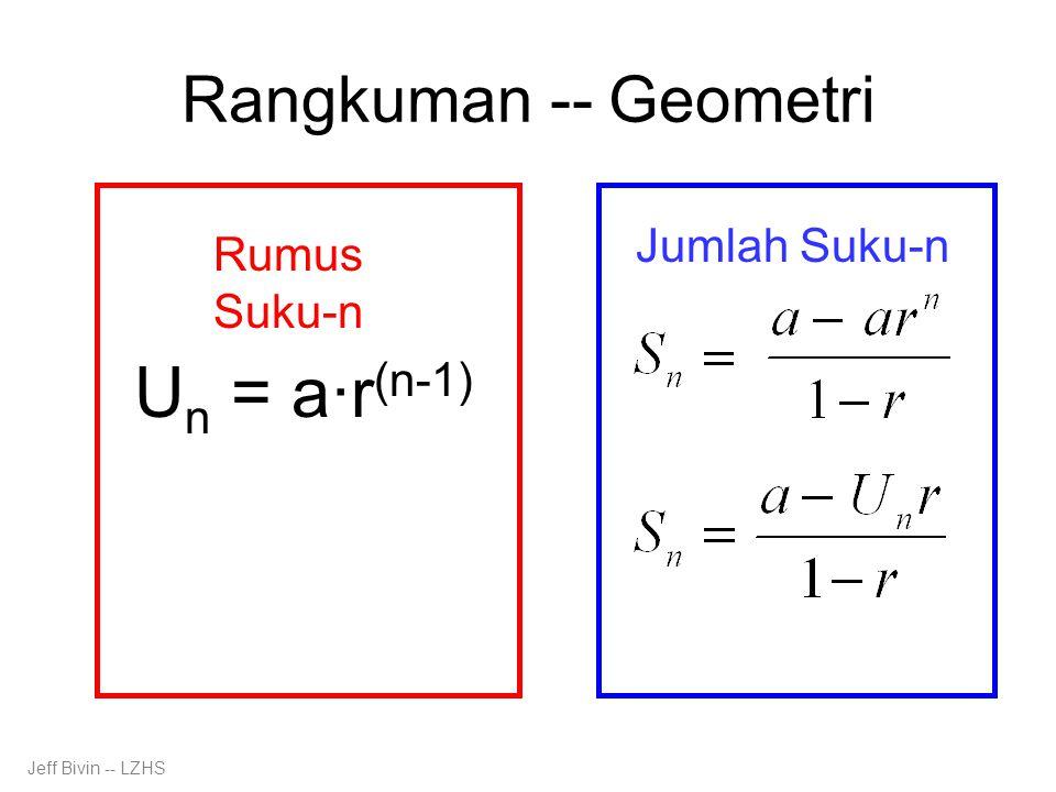 Rangkuman -- Geometri Rumus Suku-n Jumlah Suku-n U n = a·r (n-1) Jeff Bivin -- LZHS