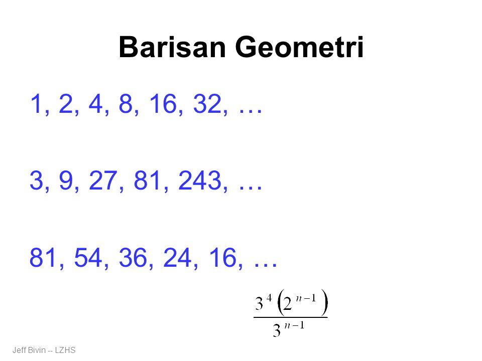 Barisan Geometri 1, 2, 4, 8, 16, 32, … 2 n-1, … 3, 9, 27, 81, 243, … 3 n,...