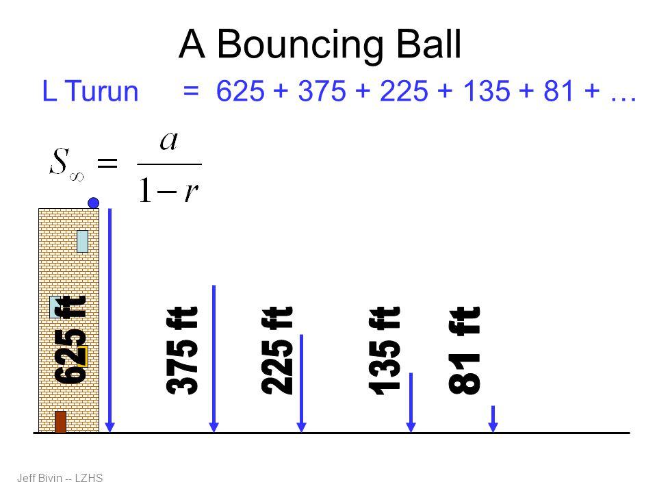 A Bouncing Ball L Turun= 625 + 375 + 225 + 135 + 81 + … Jeff Bivin -- LZHS