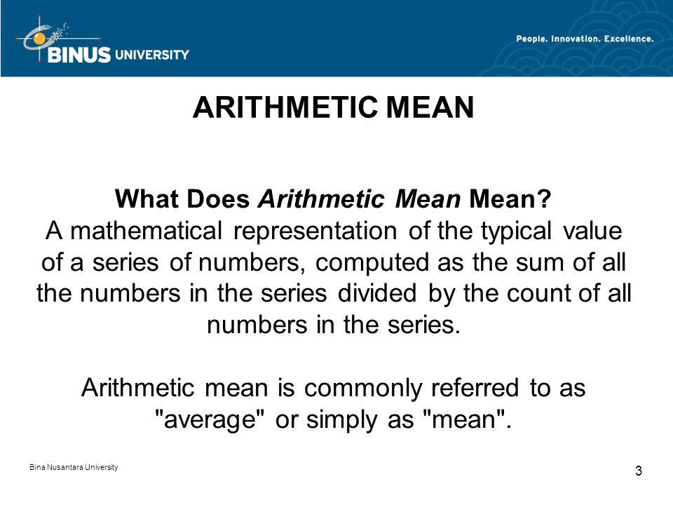Bina Nusantara University 3 ARITHMETIC MEAN What Does Arithmetic Mean Mean.