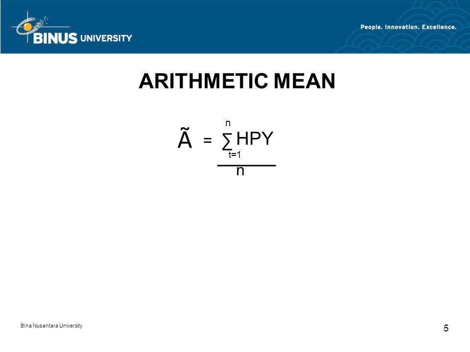 Bina Nusantara University 5 ARITHMETIC MEAN n t=1 n à = ∑ HPY